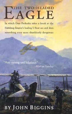 The Two-Headed Eagle: In Which Otto Prohaska Takes a Break as the Habsburg Empire's Leading U-Boat Ace and Does Something Even More Thanklessly Dangerous (Paperback)