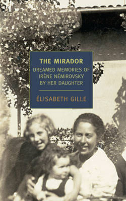 The Mirador: Dreamed Memories of Irene Nemirovsky by Her Daughter (Paperback)