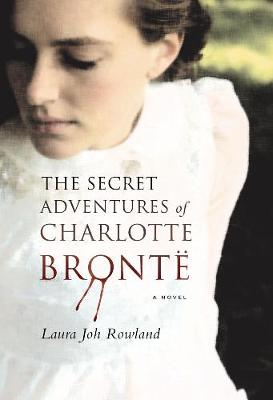 The Secret Adventures of Charlotte Bronte: A Novel (Paperback)