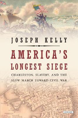 America's Longest Siege: Charleston, Slavery, and the Slow March Toward Civil War (Hardback)