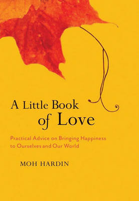 A Little Book of Love: Heart Advice on Bringing Happiness to Ourselves and Our World (Hardback)