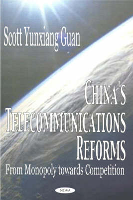 China's Telecommunications Reforms: From Monopoly Towards Competition (Hardback)