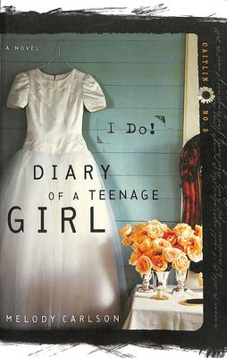 I Do - Diary of a Teenage Girl: Caitlin 5 (Paperback)
