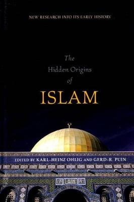 The Hidden Origins of Islam: New Research into Its Early History (Hardback)