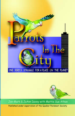 Parrots in the City: One Bird's Struggle For a Place on the Planet (Paperback)