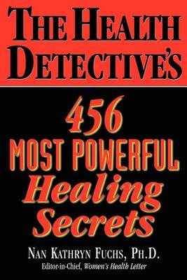The Health Detective's 456 Most Powerful Healing Secrets (Paperback)