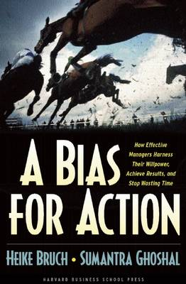 A Bias for Action: How Effective Managers Harness Their Willpower, Achieve Results, and Stop Wasting Time (Hardback)