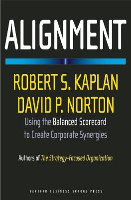 Alignment: Using the Balanced Scorecard to Create Corporate Synergies (Hardback)