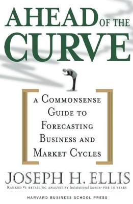 Ahead of the Curve: A Commonsense Guide to Forecasting Business And Market Cycle (Hardback)