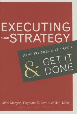 Executing Your Strategy: How to Break it Down and Get it Down (Hardback)