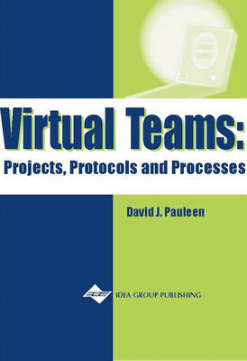 Virtual Teams: Projects, Protocols and Processes (Hardback)