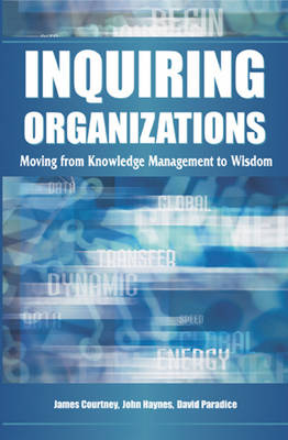 Inquiring Organizations: Moving from Knowledge Management to Wisdom (Hardback)