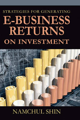 Strategies for Generating e-Business Returns on Investment (Hardback)