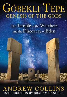 Gobekli Tepe: Genesis of the Gods: The Temple of the Watchers and the Discovery of Eden (Paperback)