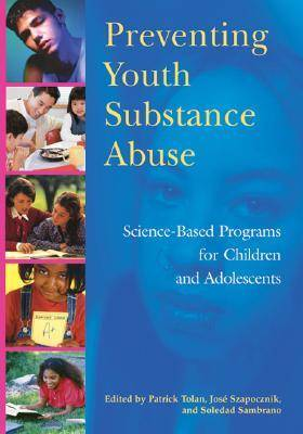 Preventing Youth Substance Abuse: Science-based Programs for Children and Adolescents (Hardback)