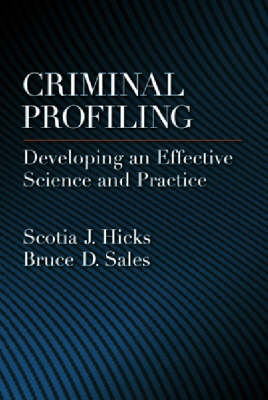 Criminal Profiling: Developing an Effective Science and Practice - Law and Public Policy - Psychology and the Social Sciences Series (Hardback)