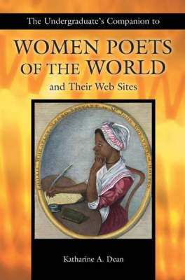 The Undergraduate's Companion to Women Poets of the World and Their Websites - Author Research Series (Paperback)