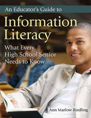 An Educator's Guide to Information Literacy: What Every High School Senior Needs to Know (Paperback)