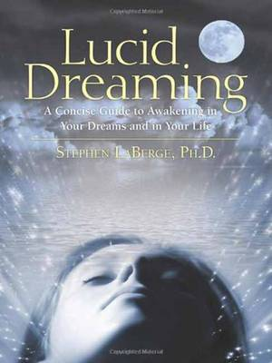Lucid Dreaming: A Concise Guide to Awakening in Your Dreams and in Your Life (Mixed media product)
