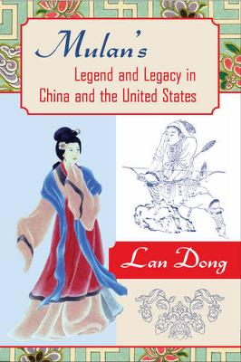 Mulan's Legend and Legacy in China and the United States (Hardback)