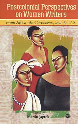 Postcolonial Perspectives on Women Writers: From Africa, the Carribbean, and the U.S. (Paperback)