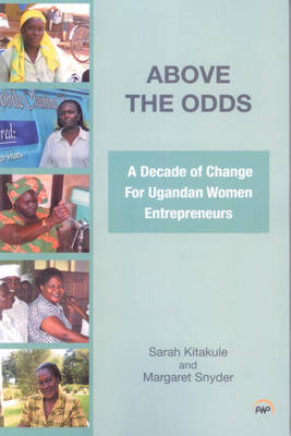 Above the Odds: A Decade of Change for Ugandan Women Entrepreneurs (Paperback)