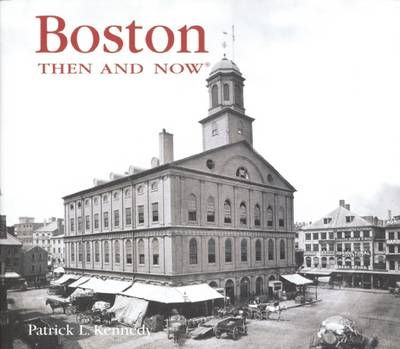 Boston Then & Now - Then & Now (Thunder Bay Press) (Hardback)