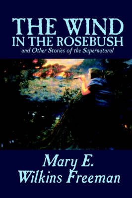 The Wind in the Rosebush, and Other Stories of the Supernatural (Paperback)
