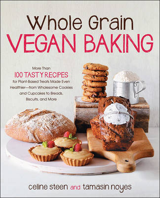 Whole Grain Vegan Baking: More Than 100 Tasty Recipes for Plant-Based Treats Made Even Healthier-From Wholesome Cookies and Cupcakes to Breads, Biscuits, and More (Paperback)