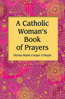 A Catholic Woman's Book of Prayers (Hardback)