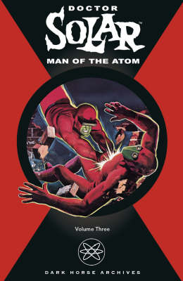 Doctor Solar: v. 3: Man of the Atom (Hardback)