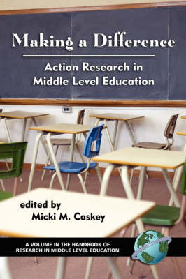Making a Difference: Action Research in Middle Level Education - Handbook of Research in Middle Level Education (Paperback)