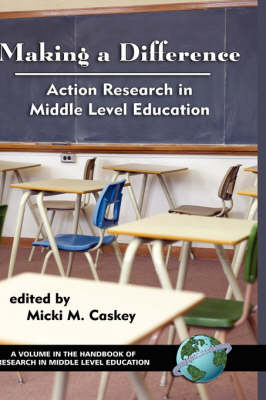 Making a Difference: Action Research in Middle Level Education - Handbook of Research in Middle Level Education (Hardback)