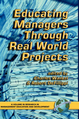 Educating Managers Through Real World Projects - Research in Management Education & Development S. (Hardback)