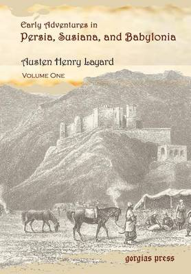 Early Adventures in Persia, Susiana, and Babylonia, Including a Residence Among the Bakhtiyari and Other Wild Tribes Before the Discovery of Nineveh ( (Hardback)