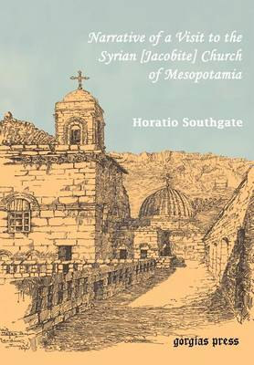 Southgate, Horatio. Narrative of a Visit to the Syrian [Jacobite] Church of Mesopotamia; with Statements and Reflections Upon the Present State of Chr (Hardback)