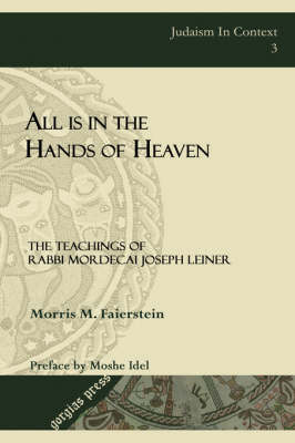 All is in the Hands of Heaven: The Teachings of Rabbi Mordecai Joseph Leiner of Izbica (Revised Edition) - Judaism in Context 3 (Hardback)