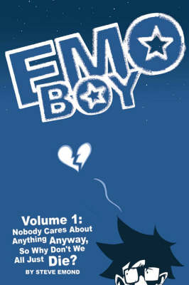 Emo Boy: Nobody Cares About Anything Anyway, So Why Don't We All Just Die? v. 1 (Paperback)