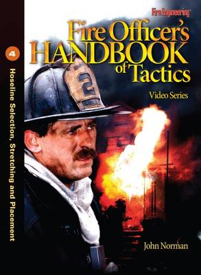 Fire Officer's Handbook of Tactics Video Series #4: Hoseline Selection, Stretching and Placement (DVD)