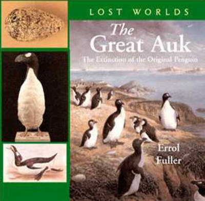 The Great Auk: The Extinction of the Original Penguin (Hardback)