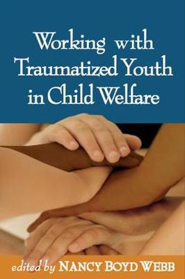 Working with Traumatized Youth in Child Welfare - Social Work Practice with Children and Families (Hardback)
