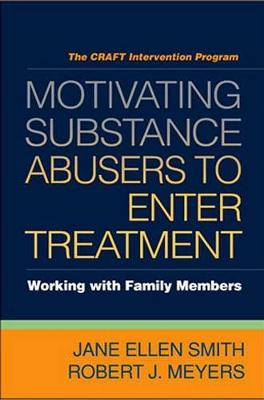 Motivating Substance Abusers to Enter Treatment: Working with Family Members (Paperback)
