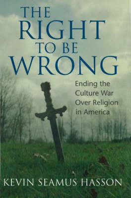 The Right to be Wrong: Religion and Freedom in a Pluralistic America (Hardback)