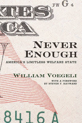 Never Enough: America's Limitless Welfare State (Hardback)