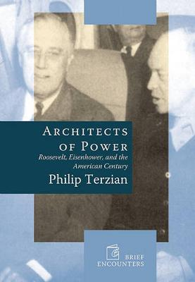 Architects of Power: Roosevelt, Eisenhower and the American Century - Brief Encounters (Hardback)