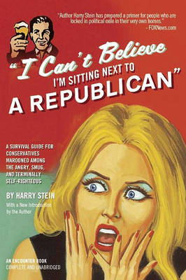 I Can't Believe I'm Sitting Next to a Republican: A Survival Guide for Conservatives Marooned Among the Angry, Smug, and Terminally Self-Righteous (Paperback)