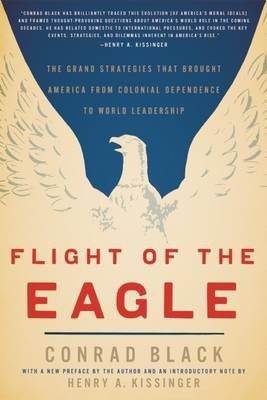 Flight of the Eagle: The Grand Strategies That Brought America from Colonial Dependence to World Leadership (Paperback)