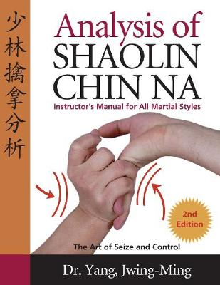 Analysis of Shaolin Chin Na: Instructors Manual for All Martial Styles (Paperback)