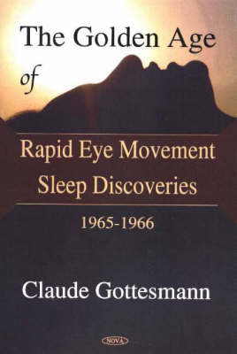 Golden Age of Rapid Eye Movement Sleep Discoveries, 1965-1966 (Hardback)