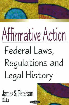 Affirmative Action: Federal Laws, Regulations and Legal History (Hardback)
